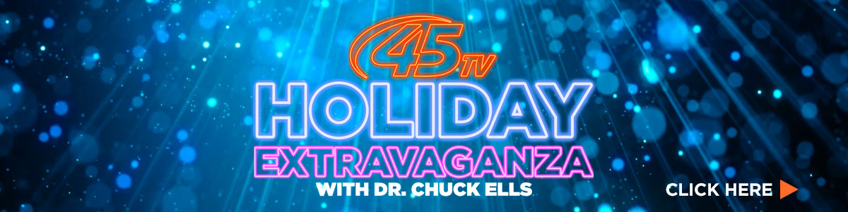 45TV's Holiday Extravaganza with Dr. Chuck Ells